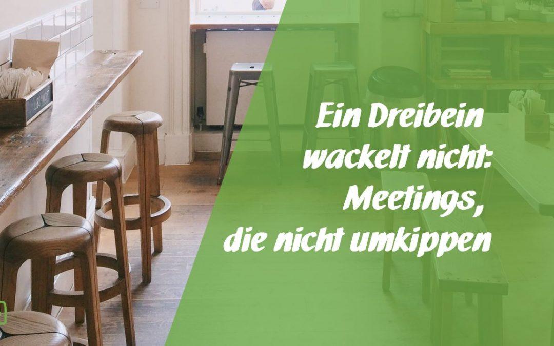 """Ein Dreibein wackelt nicht – die """"einfach gute Meetings""""-Formel"""